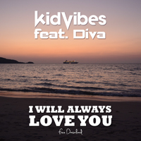 Kid Vibes Feat. Diva - I Will Always Love You