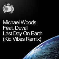 Michael Woods Feat. Duvall - Last Day On Earth (Kid Vibes Remix)